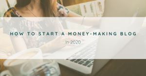 How To Start A Money-Making Blog in 2020