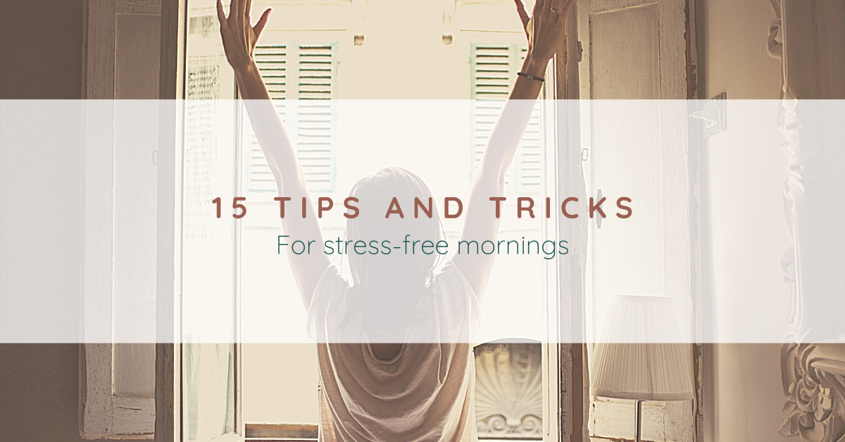 15 Tips and Tricks for Stress-Free Mornings