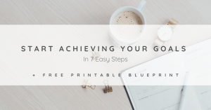 Start Achieving Your Goals in 7 Easy Steps