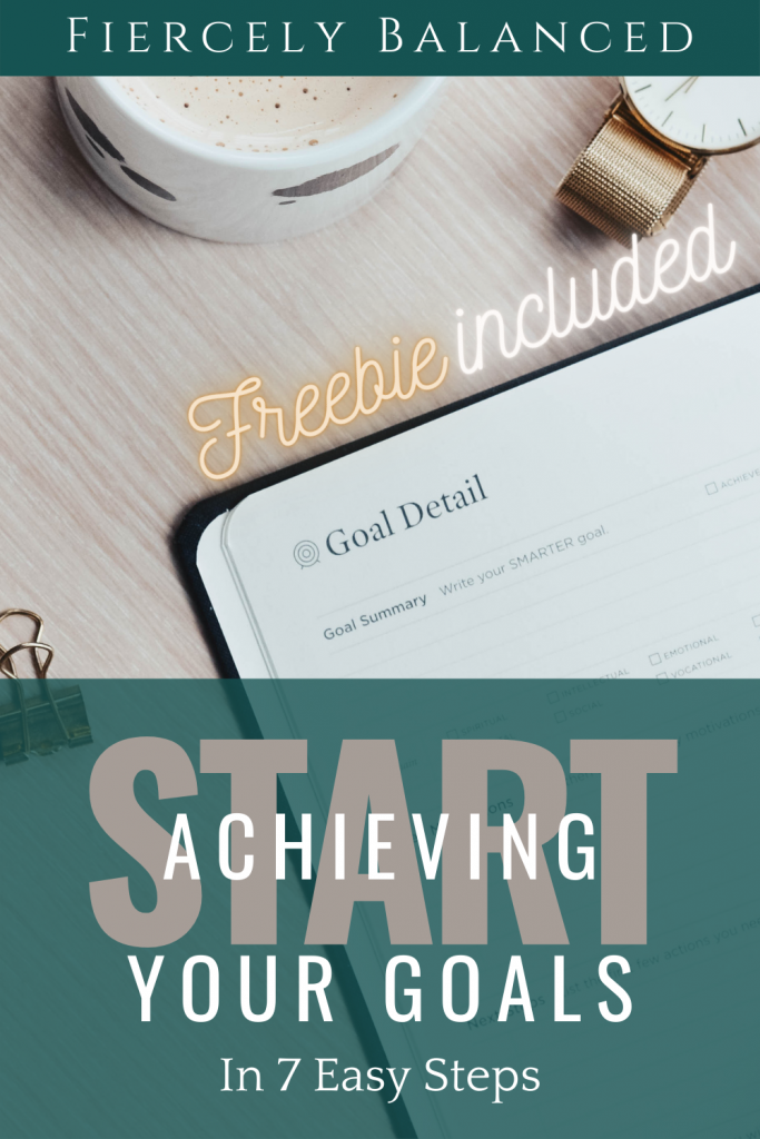Fiercely Balanced | Start Achieving Your Goals in 7 Easy Steps