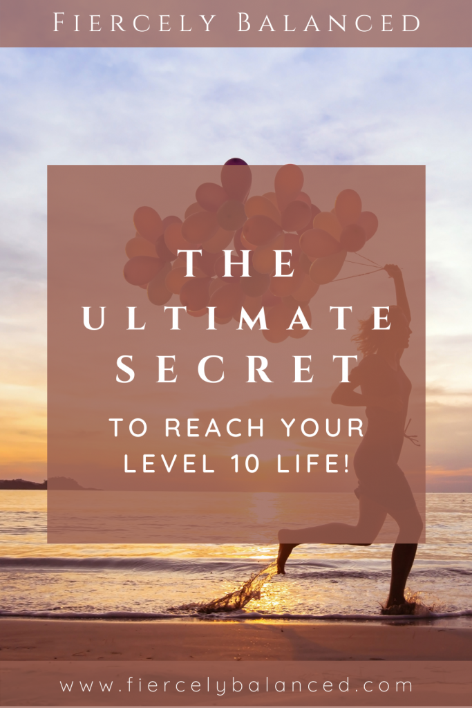 Fiercely Balanced | The ULTIMATE Secret to Reach Your Level 10 Life