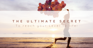 The ULTIMATE Secret to Reach Your Level 10 Life!